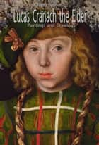 Lucas Cranach the Elder ebook by Narim Bender