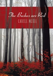 The Bushes are Red ebook by Carole McKee