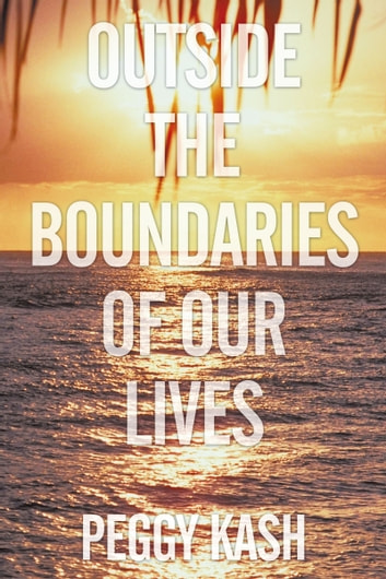 Outside the Boundaries of Our Lives ebook by Peggy Kash