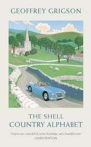 The Shell Country Alphabet - The Classic Guide to the British Countryside ebook by Geoffrey Grigson,Sophie Grigson