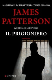 Il prigioniero - Un caso di Michael Bennett, negoziatore NYPD ebook by James Patterson, Michael Ledwidge