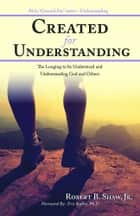 Created for Understanding - The Longing to Be Understood and Understanding God and Others ebook by Robert B. Shaw Jr.