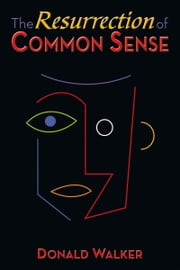 The Resurrection of Common Sense ebook by Donald Walker