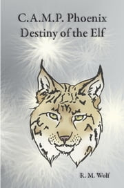 C.A.M.P. Phoenix Destiny of the Elf ebook by R. M. Wolf