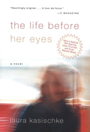 The Life Before Her Eyes ebook by Laura Kasischke