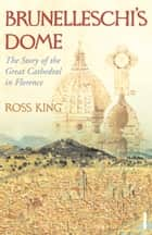 Brunelleschi's Dome - The Story of the Great Cathedral in Florence ebook by Ross King