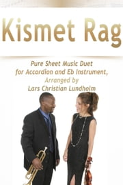 Kismet Rag Pure Sheet Music Duet for Accordion and Eb Instrument, Arranged by Lars Christian Lundholm ebook by Pure Sheet Music
