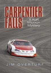 Carpentier Falls - A Kurt Maxxon Mystery ebook by Jim Overturf