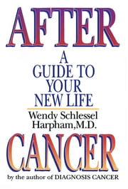 After Cancer: A Guide to Your New Life ebook by Wendy Schlessel Harpham