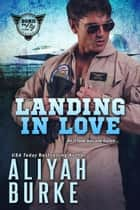Landing in Love - Born to Fly, #1 ebook by Aliyah Burke