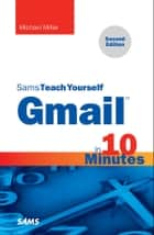 Gmail in 10 Minutes, Sams Teach Yourself ebook by Michael Miller