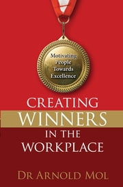 Creating Winners in the Workplace (eBook) - Motivating people towards excellence ebook by Arnold Mol