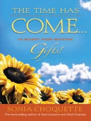 The Time Has Come…to Accept Your Intuitive Gifts! ebook by Sonia Choquette