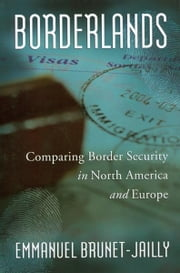 Borderlands - Comparing Border Security in North America and Europe ebook by Emmanuel Brunet-Jailly