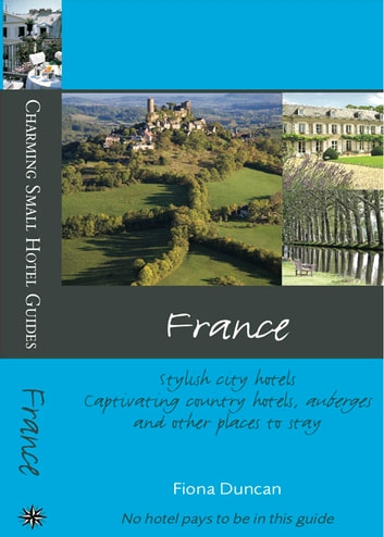 France charming small hotel guides ebook by fiona duncan for Charming small hotels