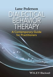 Dialectical Behavior Therapy - A Contemporary Guide for Practitioners ebook by Lane D. Pederson