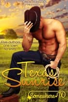 Texas Sunrise (Box Set) - Somewhere, TX, #1 ebook by KC Klein, Krystal Shannan, R.L. Syme,...