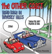 The Other Coast: Road Rage in Beverly Hills - Road Rage in Beverly Hills ebook by Adrian Raeside