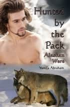 Hunted by the Pack (Alaskan Were) ebook by Yamila Abraham