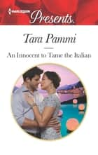 An Innocent to Tame the Italian ebook by Tara Pammi