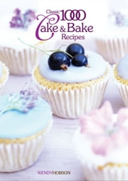 Classic 1000 Cake & Bake Recipes ebook by Wendy Hobson
