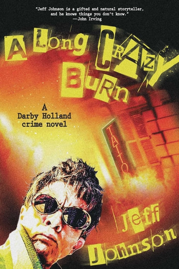 A Long Crazy Burn - A Darby Holland Crime Novel eBook by Johnson, Jeff