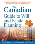 The Canadian Guide to Will and Estate Planning: Everything You Need to Know Today to Protect Your Wealth and Your Family Tomorrow Fourth Edition ebook by Douglas Gray, John Budd