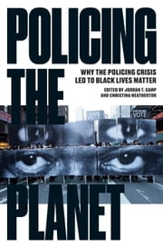 Policing the Planet - Why the Policing Crisis Led to Black Lives Matter ebook by Jordan T. Camp,Christina Heatherton
