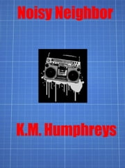 Noisy Neighbor ebook by K.M. Humphreys