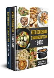 Keto Cookbook: 2 Manuscripts in 1 Book - Keto Crockpot Cookbook - Ketogenic Instant Pot Cookbook ebook by Virginia Hoffman