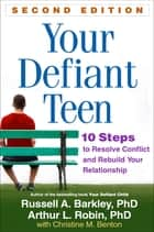 Your Defiant Teen, Second Edition ebook by Russell A. Barkley, PhD, ABPP, ABCN,Arthur L. Robin, PhD,Christine M. Benton
