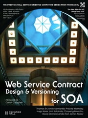 Web Service Contract Design and Versioning for SOA ebook by Thomas Erl,Anish Karmarkar,Priscilla Walmsley,Hugo Haas,David Umit Orchard,Kevin Liu,L. Umit Yalcinalp Ph.D.,Andre Tost,James Pasley