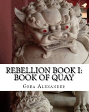 Rebellion Book I: Book of Quay ebook by Grea Alexander