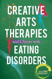 Creative Arts Therapies and Clients with Eating Disorders ebook by Annie Heiderscheit,Erin Gargaro,Rhonda Guertin,Katrina McFerran,Sarah Punch,Gro Trondalen,Nona Cameron,Sarah Kipnis,Tamar Melmed-Marmor,Susan M. Clark,Barbara Nordstrom-Loeb,Simona Orinska,Kristine Vende,Indra Majore-Dusele,Anda Upmale,Geri Giebel Chavis,Laura Wood,Leah Wellstone,Stacy Saindon