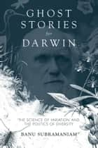 Ghost Stories for Darwin ebook by Banu Subramaniam