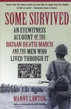 Some Survived - An Eyewitness Account of the Bataan Death March and the Men Who Lived through It ebook by Manny Lawton, John Toland