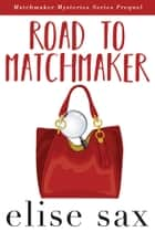 Road to Matchmaker (Matchmaker Mysteries Series Prequel) ebook by Elise Sax