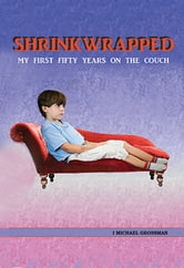 Shrinkwrapped: my first fifty years on the couch ebook by I Michael Grossman