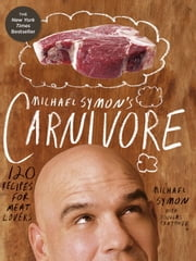 Michael Symon's Carnivore - 120 Recipes for Meat Lovers ebook by Michael Symon