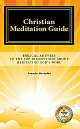 Christian Meditation Guide: Biblical Answers To The Top 20 Questions About Meditating God's Word ebook by Brenda Marsolek