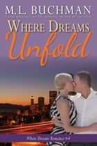 Where Dreams Unfold - a Pike Place Market Seattle romance ebook by M. L. Buchman