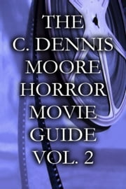 The C. Dennis Moore Horror Movie Guide, Vol. 2 ebook by C. Dennis Moore