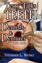 Terry Talks #3: Teeth, Dentists, Dentures ebook by Terrance L. Weber