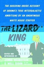 The Lizard King - The Shocking Inside Account of Obama's True Intergalactic Ambitions by an Anonymous White House Staffer ebook by Jamie Weinstein,Will Rahn