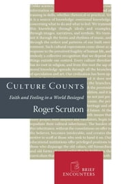 Culture Counts - Faith and Feeling in a World Besieged ebook by Roger Scruton