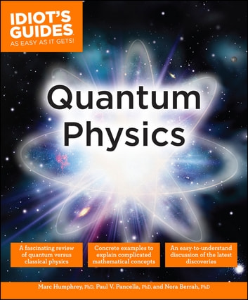 Quantum Physics ebook by Norah Berrah, PhD,Marc Humphrey PhD,Paul V. Pancella PhD