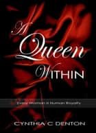 A Queen Within ebook by Cynthia C Denton