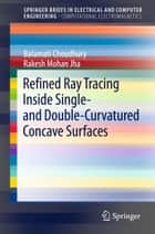 Refined Ray Tracing inside Single- and Double-Curvatured Concave Surfaces ebook by Balamati Choudhury, Rakesh Mohan Jha
