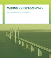Making European Space - Mobility, Power and Territorial Identity ebook by Ole B. Jensen,Tim Richardson