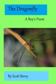 The Dragonfly: A Boy's Poem ebook by Scott Berry Sr